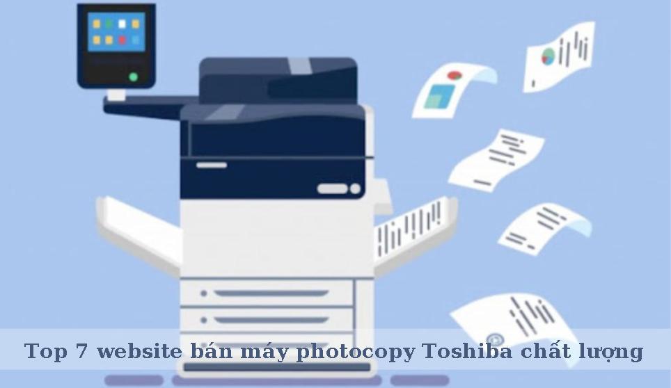 Top 7 website bán máy photocopy Toshiba chất lượng